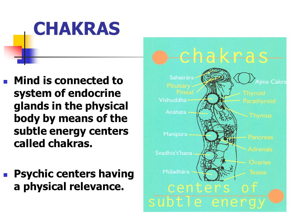 CHAKRAS Mind is connected to system of endocrine glands in the physical body by means of the subtle energy centers called chakras. Psychic centers hav