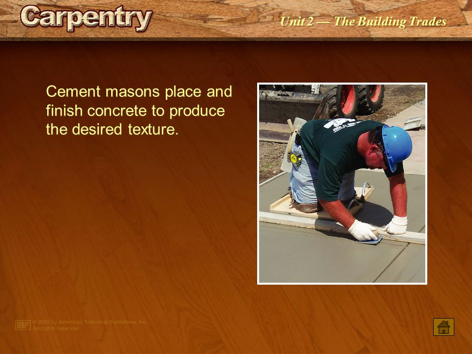 Unit 2 — The Building Trades Carpenters work with tools, equipment, and a wide variety of materials. The decks being fabricated on the ground are lift