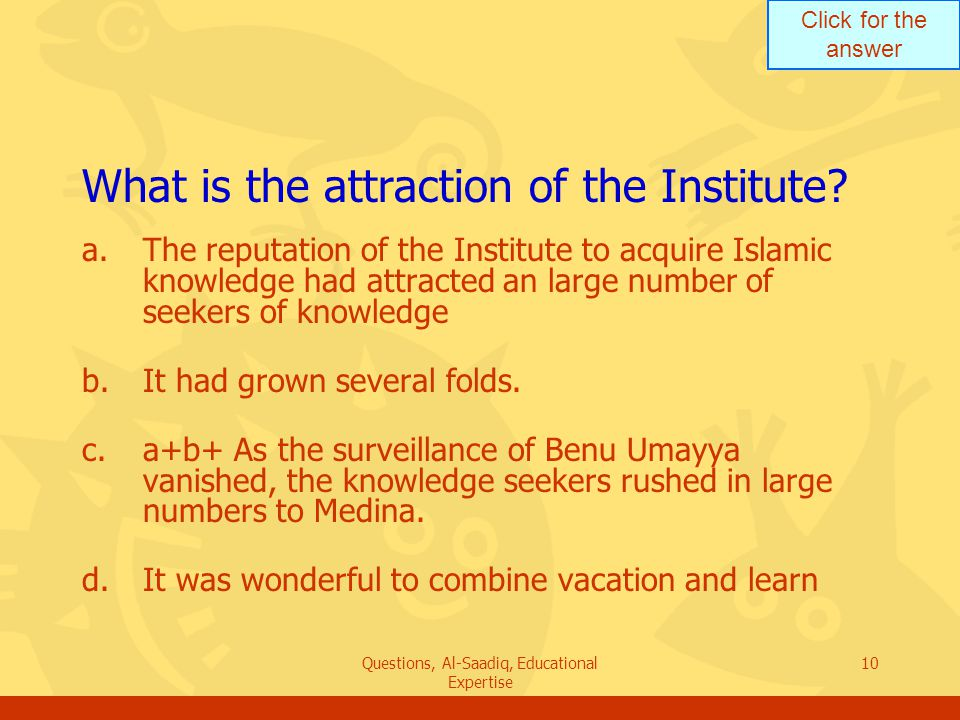 Click for the answer Questions, Al-Saadiq, Educational Expertise 10 What is the attraction of the Institute.