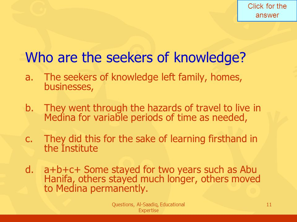 Click for the answer Questions, Al-Saadiq, Educational Expertise 11 Who are the seekers of knowledge.