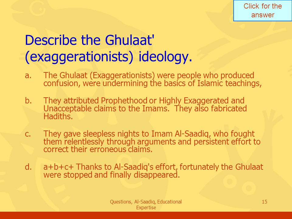 Click for the answer Questions, Al-Saadiq, Educational Expertise 15 Describe the Ghulaat (exaggerationists) ideology.