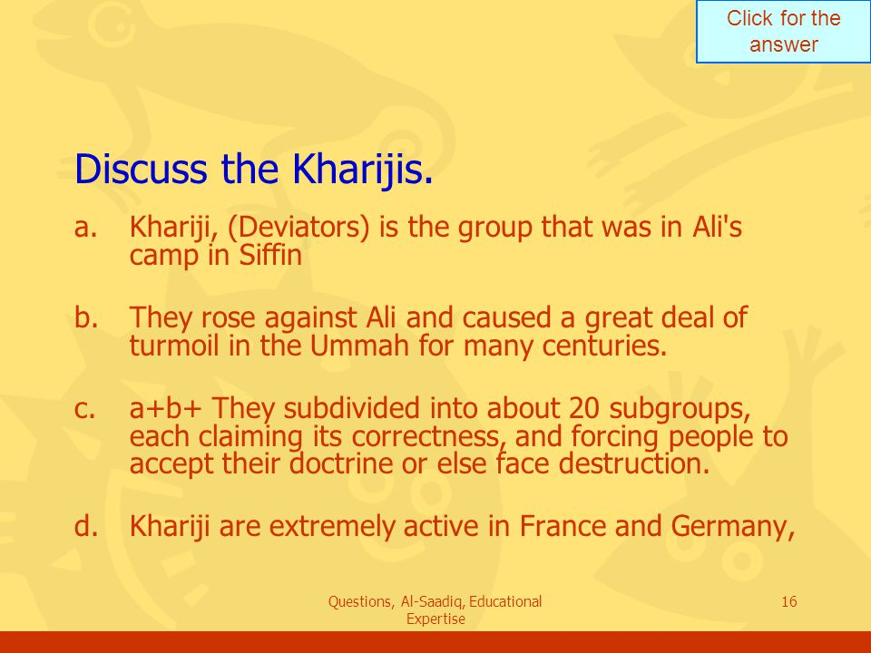 Click for the answer Questions, Al-Saadiq, Educational Expertise 16 Discuss the Kharijis.