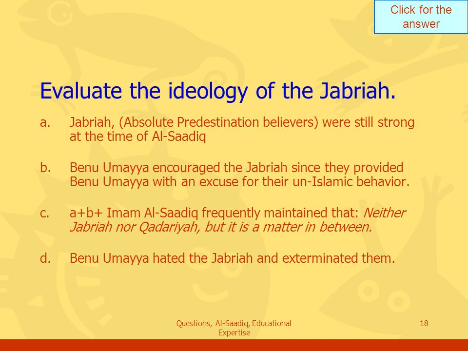 Click for the answer Questions, Al-Saadiq, Educational Expertise 18 Evaluate the ideology of the Jabriah.