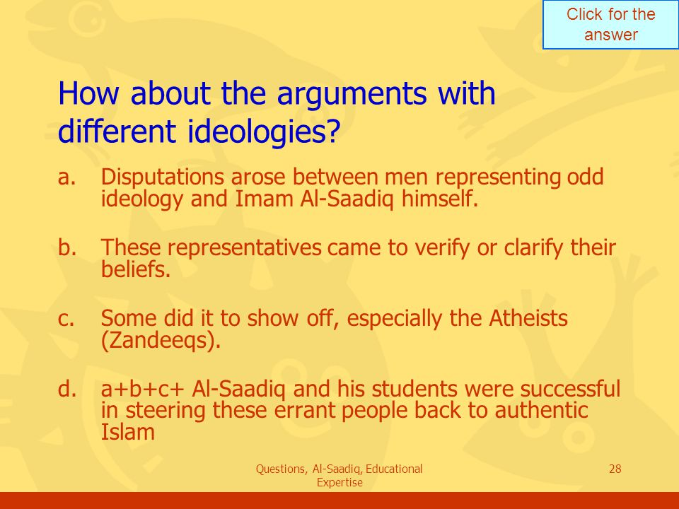 Click for the answer Questions, Al-Saadiq, Educational Expertise 28 How about the arguments with different ideologies.