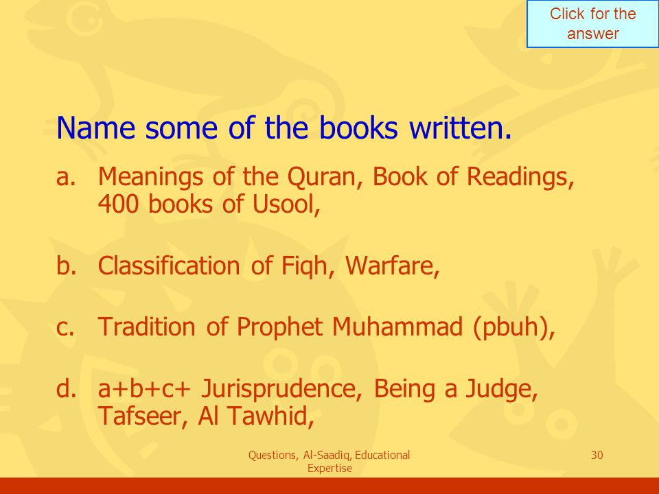 Click for the answer Questions, Al-Saadiq, Educational Expertise 30 Name some of the books written.