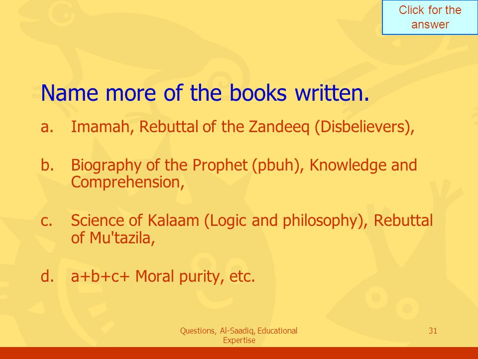 Click for the answer Questions, Al-Saadiq, Educational Expertise 31 Name more of the books written.