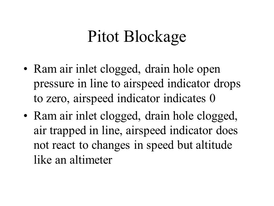 System Errors Can be caused by blockage of the pitot tube, static port or both Blockages can be caused by moisture, ice, dirt or even insects Use pito