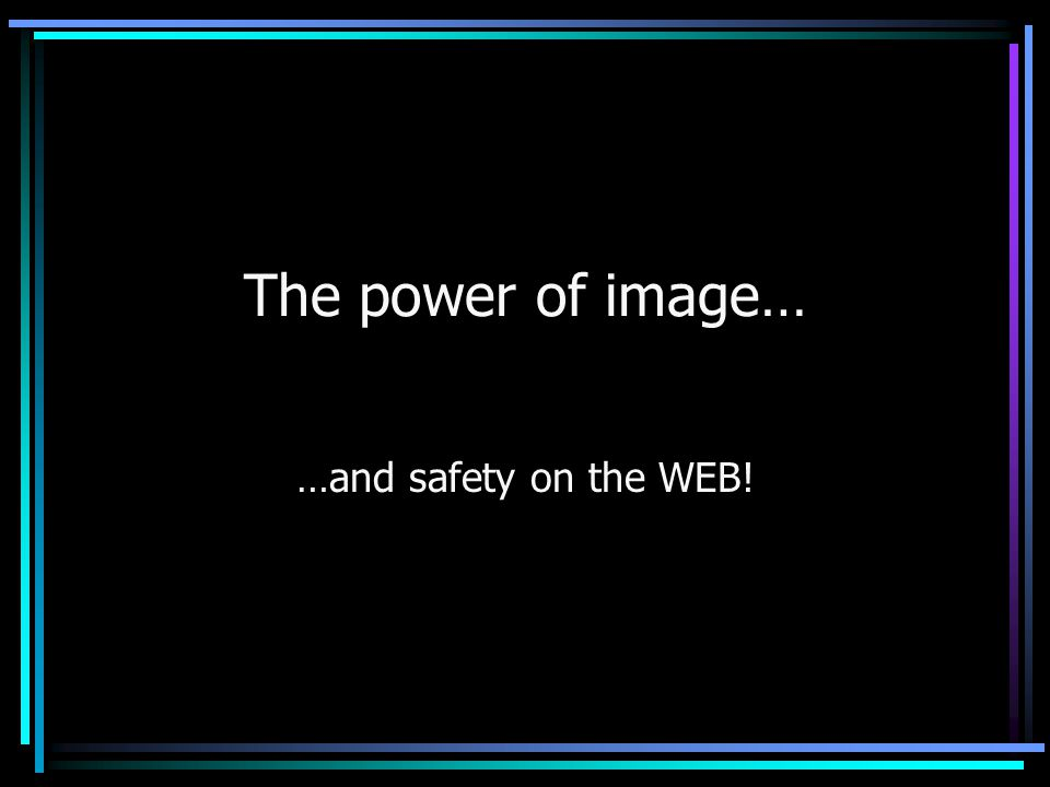 The power of image… …and safety on the WEB!