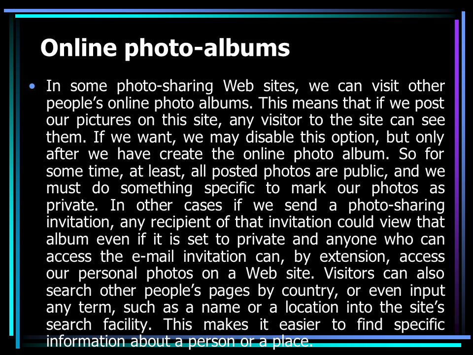 Online photo-albums In some photo-sharing Web sites, we can visit other people's online photo albums.