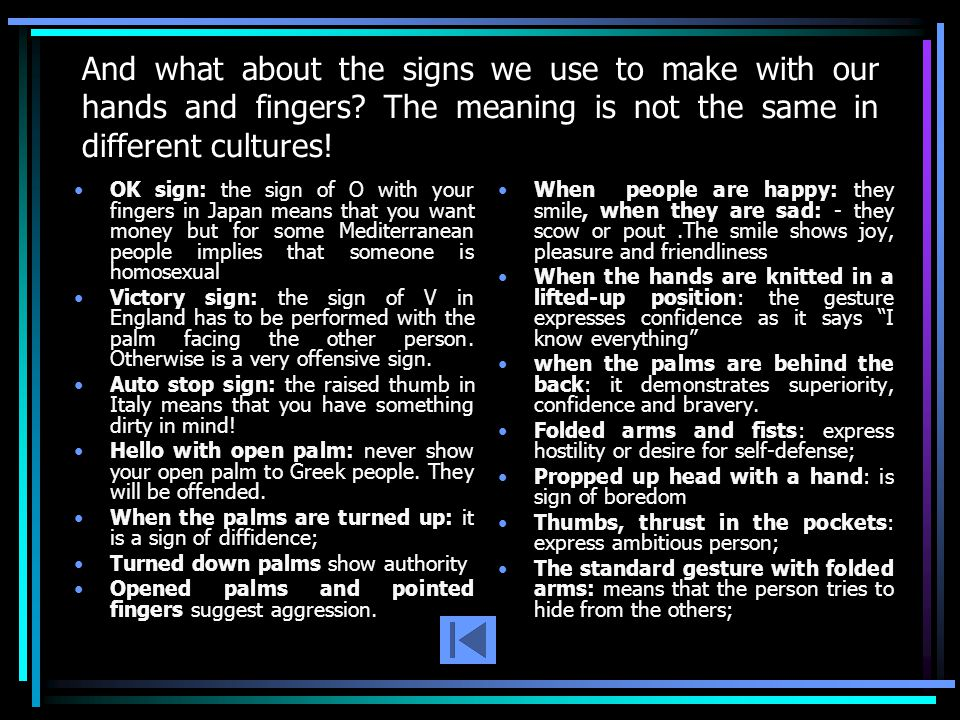 And what about the signs we use to make with our hands and fingers.