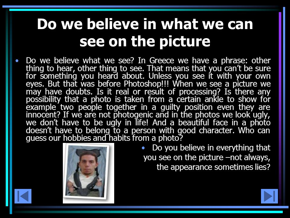 Do we believe in what we can see on the picture Do we believe what we see.