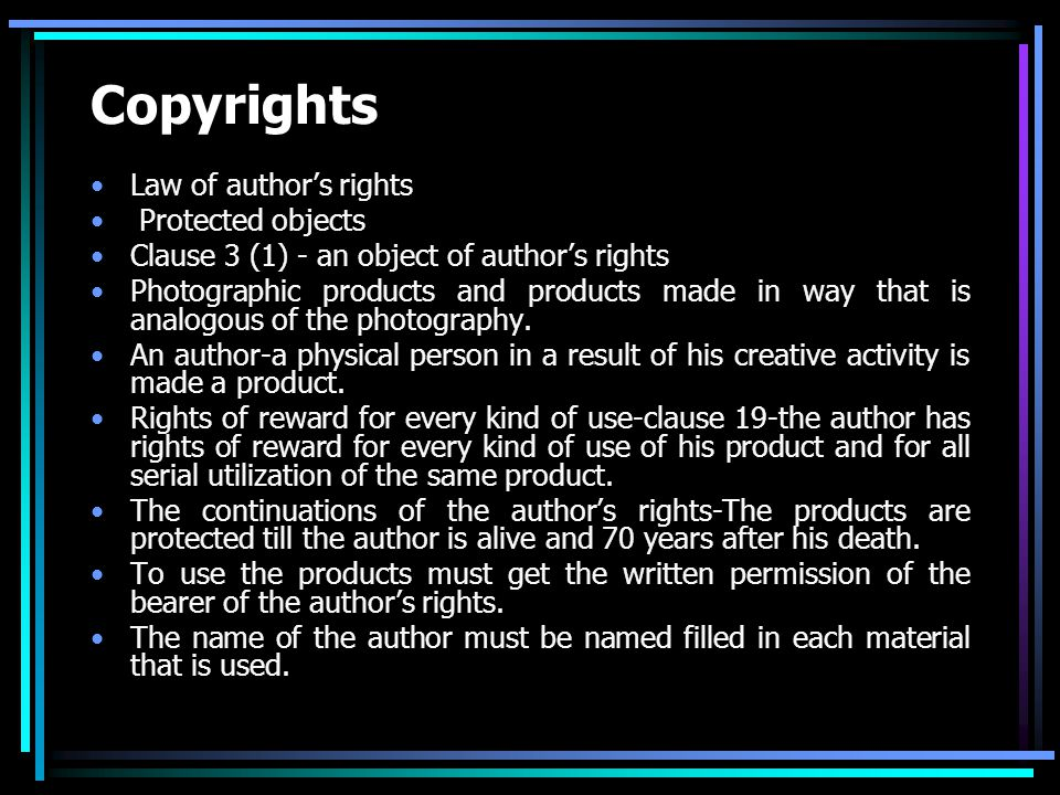 Copyrights Law of author's rights Protected objects Clause 3 (1) - an object of author's rights Photographic products and products made in way that is analogous of the photography.