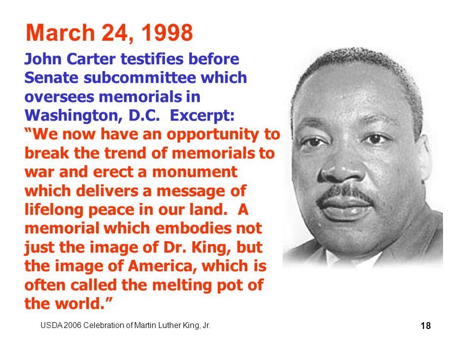 USDA 2006 Celebration of Martin Luther King, Jr. 18 March 24, 1998 John Carter testifies before Senate subcommittee which oversees memorials in Washin