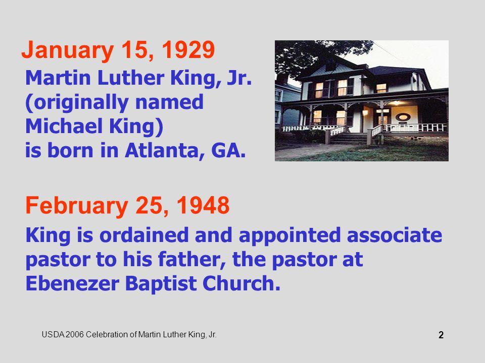 USDA 2006 Celebration of Martin Luther King, Jr. 2 January 15, 1929 Martin Luther King, Jr.