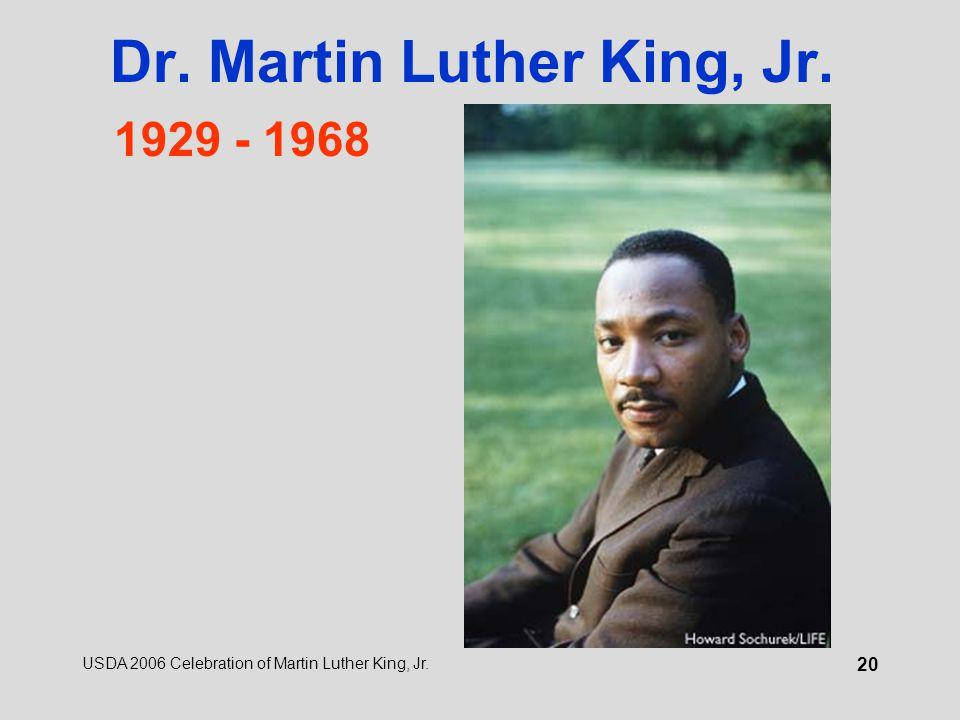 USDA 2006 Celebration of Martin Luther King, Jr. 20 Dr. Martin Luther King, Jr. 1929 - 1968