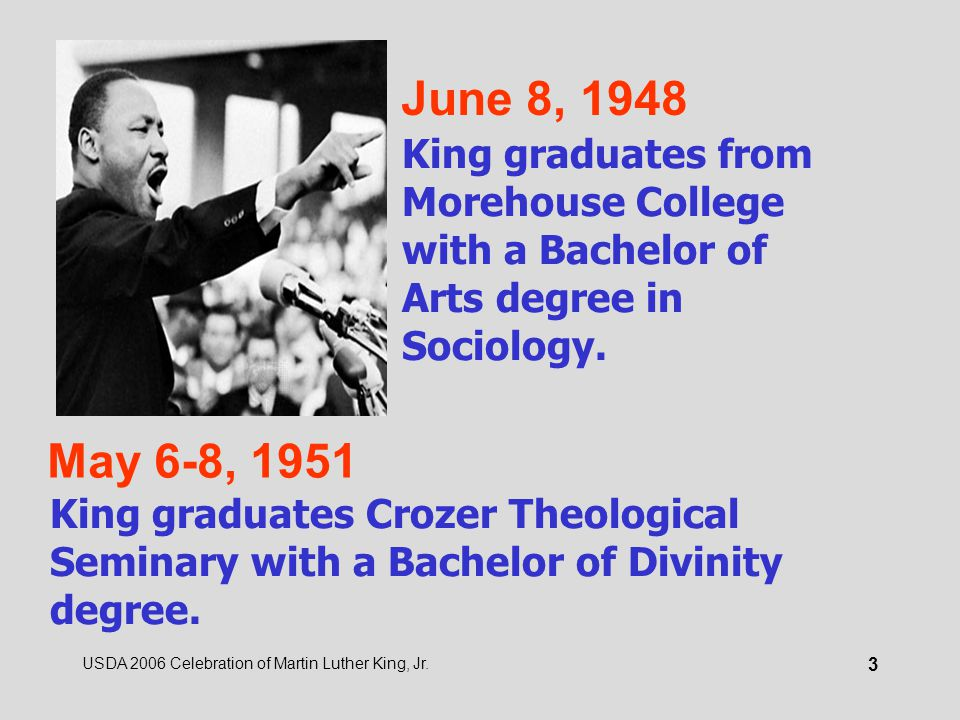 USDA 2006 Celebration of Martin Luther King, Jr. 3 June 8, 1948 King graduates from Morehouse College with a Bachelor of Arts degree in Sociology. May