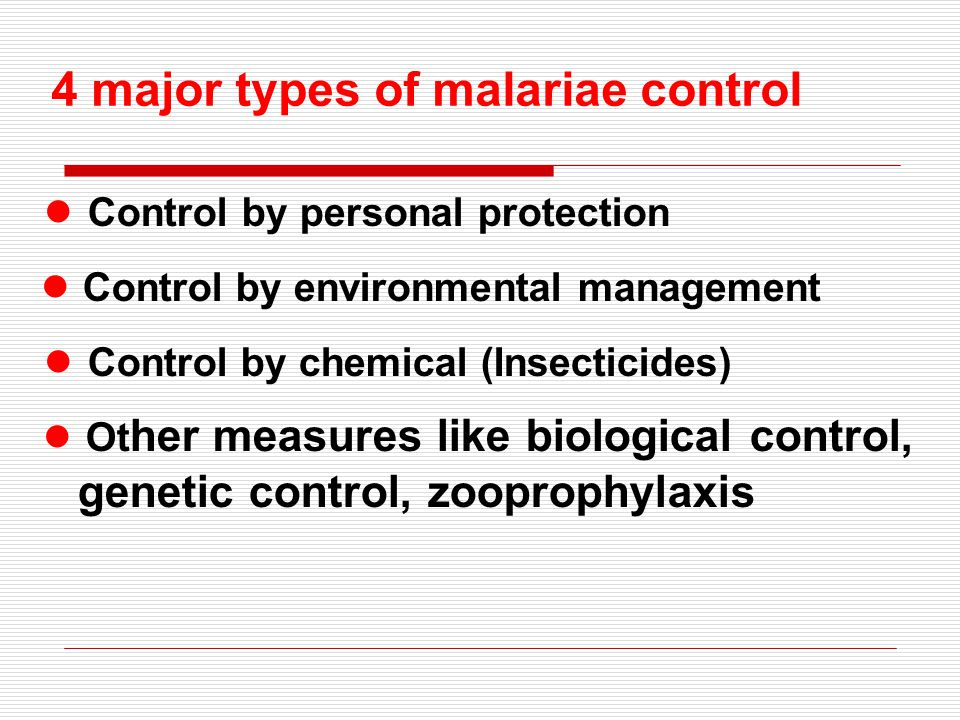 4 major types of malariae control ● Control by personal protection ● Control by environmental management ● Control by chemical (Insecticides) ● Ot her