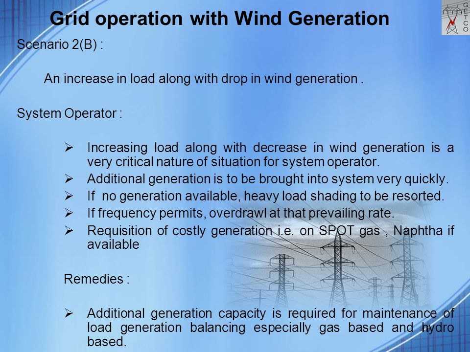 40 Grid operation with Wind Generation Scenario 2(B) : An increase in load along with drop in wind generation. System Operator :  Increasing load alo