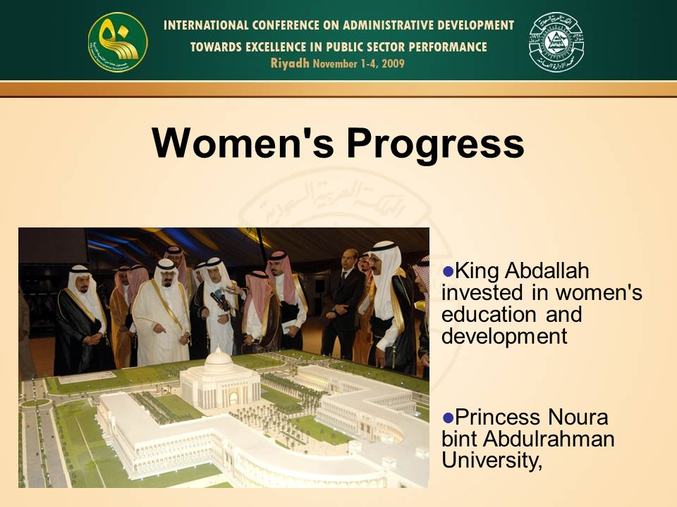 Women s Progress King Abdallah invested in women s education and development Princess Noura bint Abdulrahman University,