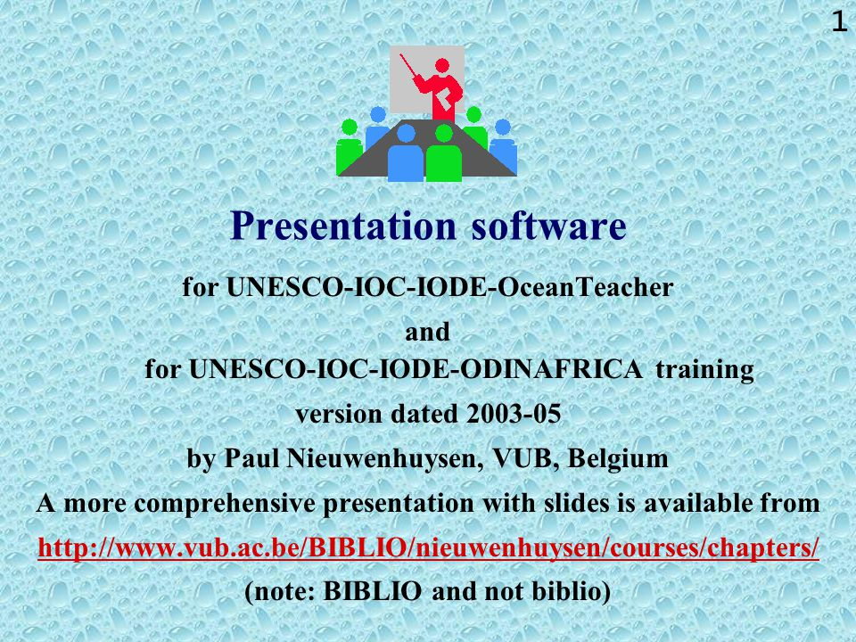 1 Presentation software for UNESCO-IOC-IODE-OceanTeacher and for UNESCO-IOC-IODE-ODINAFRICA training version dated 2003-05 by Paul Nieuwenhuysen, VUB, Belgium A more comprehensive presentation with slides is available from http://www.vub.ac.be/BIBLIO/nieuwenhuysen/courses/chapters/ (note: BIBLIO and not biblio)
