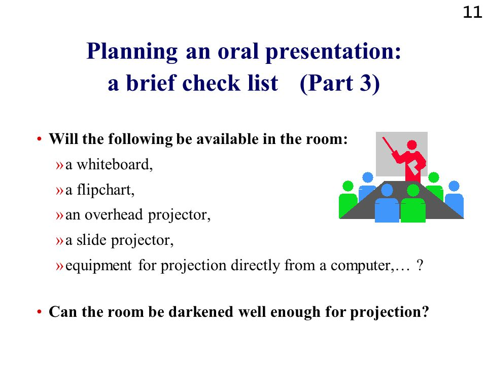 10 Planning an oral presentation: a brief check list (Part 2) Who will be my audience.
