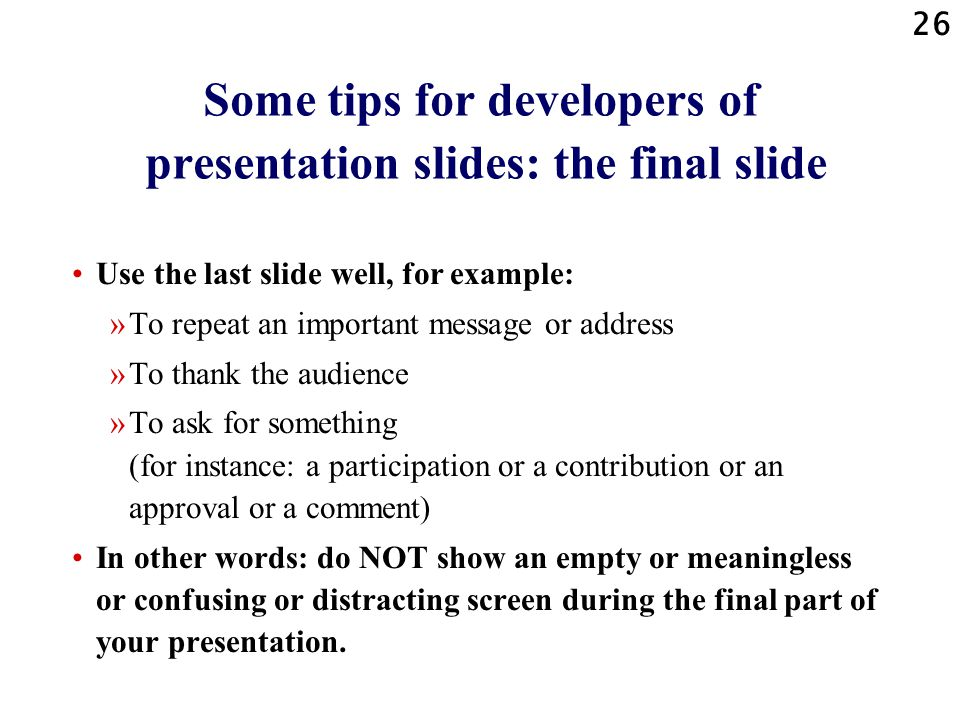 25 Some tips for developers of presentation slides: titles Make the title stand out clearly from the body text lines.