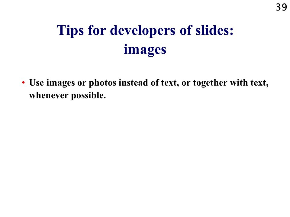 38 Tips for developers of slides: frames demo This slide shows/demonstrates that a frame on a slide eats up space that cannot be used anymore to show your message and text.