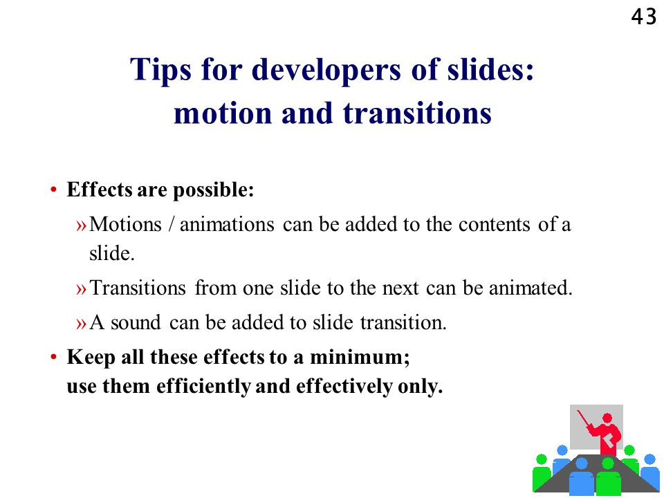 42 Tips for developers of slides: working with a slide master Improve the layout of the slide master if required in View | Master | … (Do NOT edit the contents of your slides in this view.) Edit the contents of your slides in View | Normal.