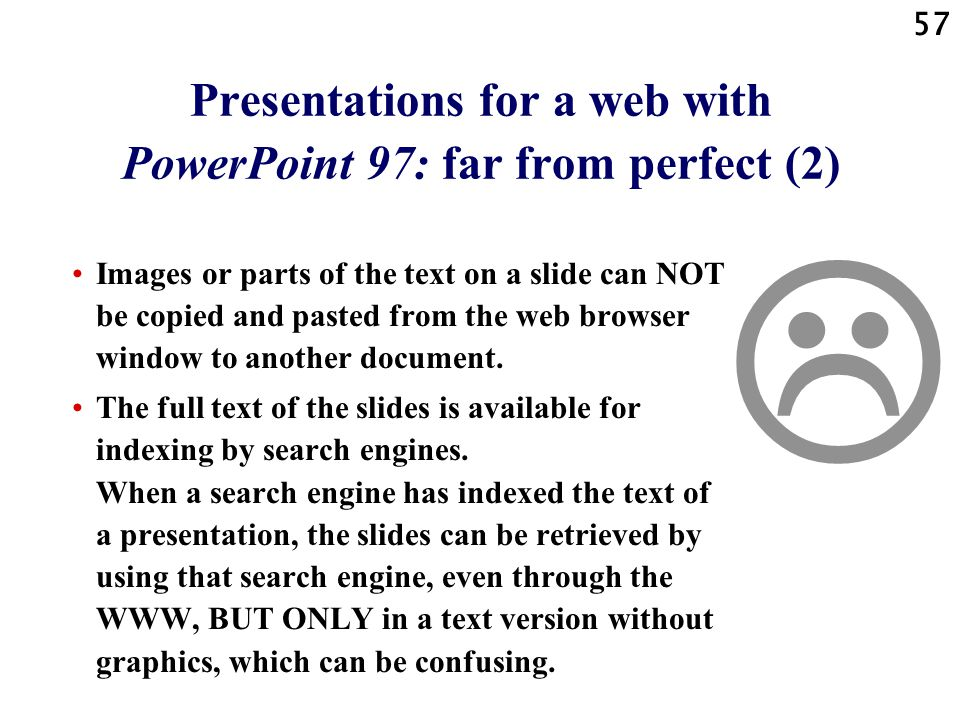 56 Presentations for a web with PowerPoint 97: far from perfect (1) When users save slides as JPG file, the characters become less sharp.