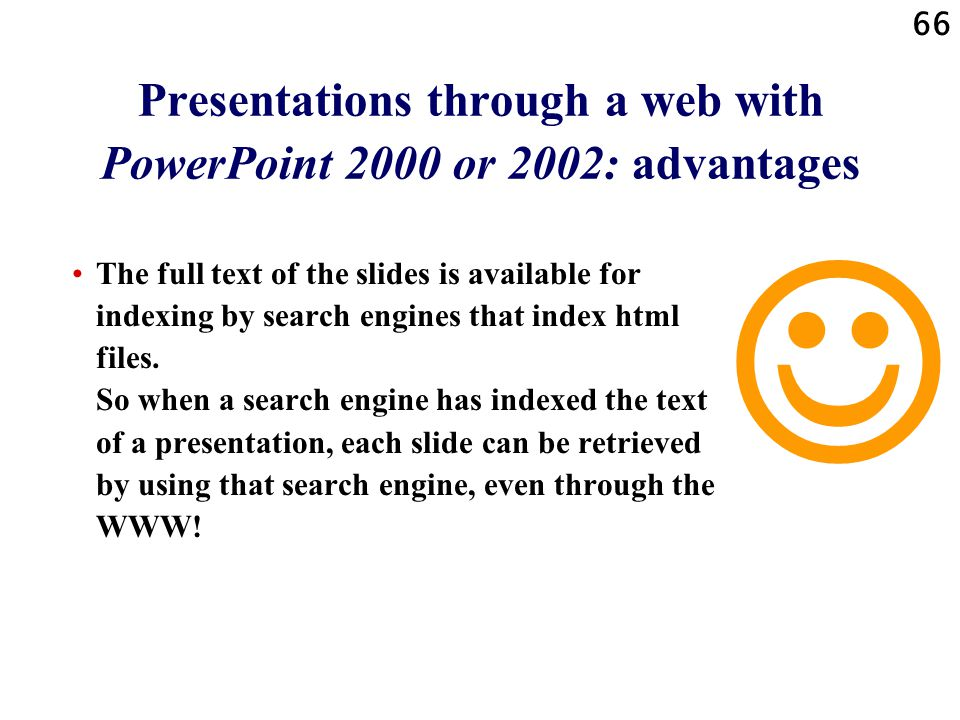 65 Presentations through a web with PowerPoint 2000 or 2002: advantages Working, active hyperlinks can be incorporated in the slides.