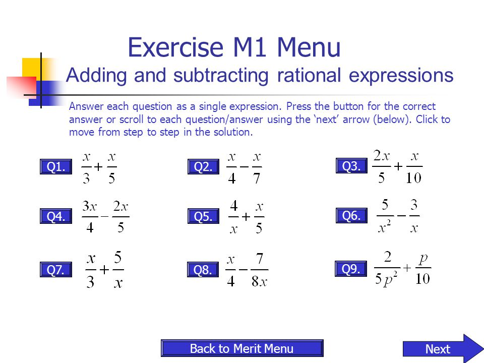 Q5. Q6. Q7. Q4. Q3. Q2.Q1. Exercise M1 Menu Adding and subtracting rational expressions Answer each question as a single expression. Press the button