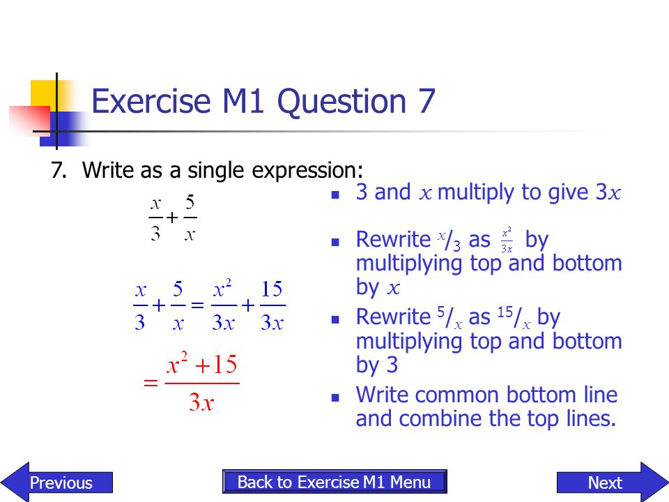 Exercise M1 Question 7 3 and x multiply to give 3 x Rewrite x / 3 as by multiplying top and bottom by x Rewrite 5 / x as 15 / x by multiplying top and