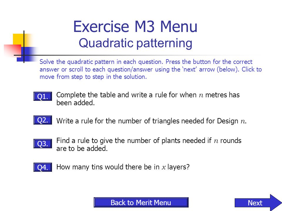 Q3. Q1. Exercise M3 Menu Quadratic patterning Solve the quadratic pattern in each question. Press the button for the correct answer or scroll to each
