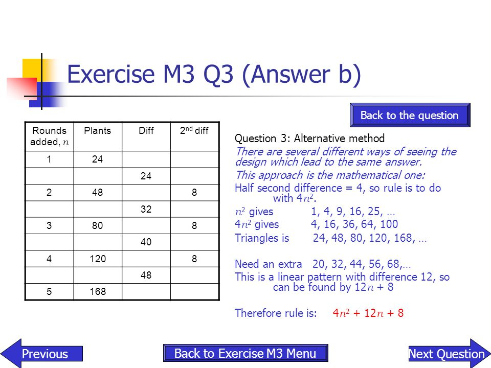 Exercise M3 Q3 (Answer b) Rounds added, n PlantsDiff2 nd diff 124 2488 32 3808 40 41208 48 5168 Question 3: Alternative method There are several diffe