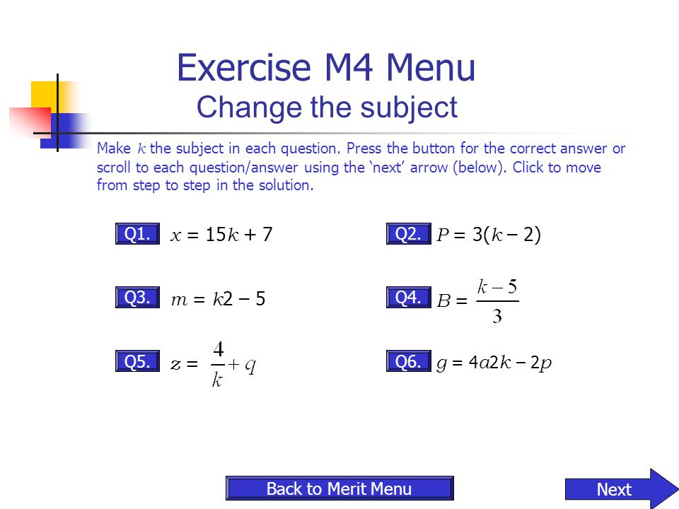 Q5. Q3. Q1. Exercise M4 Menu Change the subject Make k the subject in each question. Press the button for the correct answer or scroll to each questio
