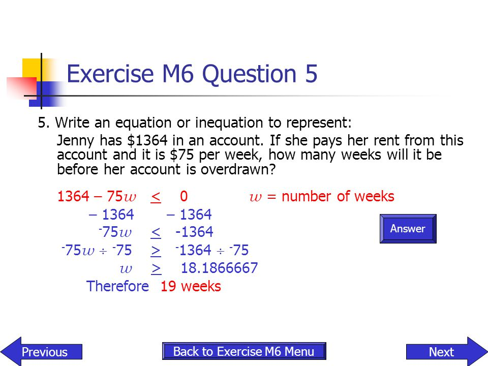 Answer Exercise M6 Question 5 5. Write an equation or inequation to represent: Jenny has $1364 in an account. If she pays her rent from this account a