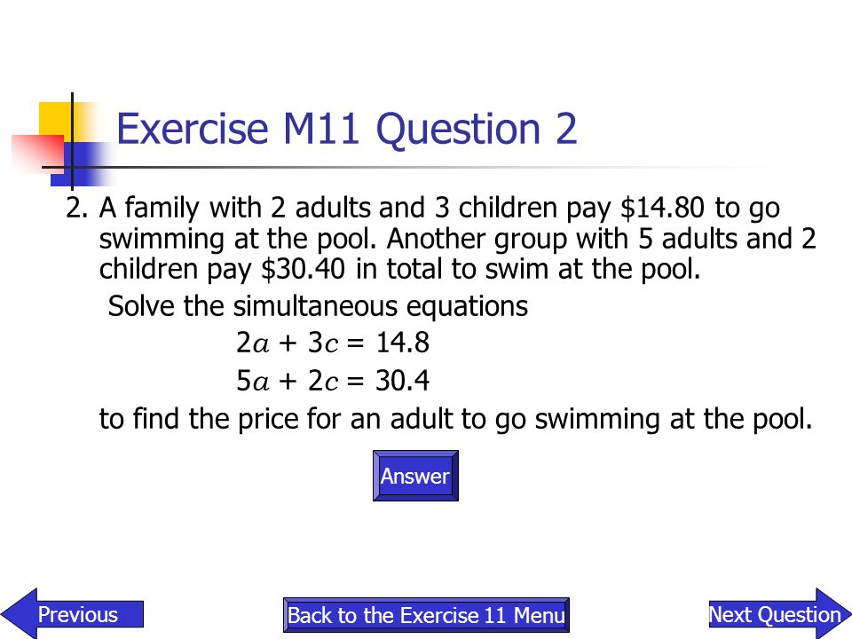 2.A family with 2 adults and 3 children pay $14.80 to go swimming at the pool. Another group with 5 adults and 2 children pay $30.40 in total to swim
