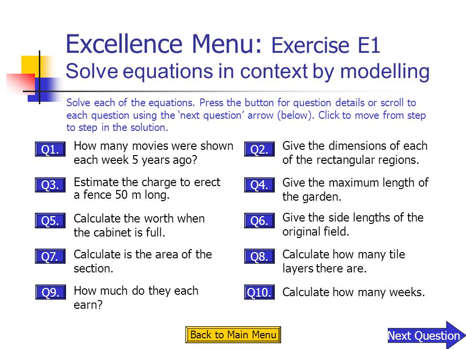 Excellence Menu: Exercise E1 Solve equations in context by modelling How many movies were shown each week 5 years ago? Estimate the charge to erect a