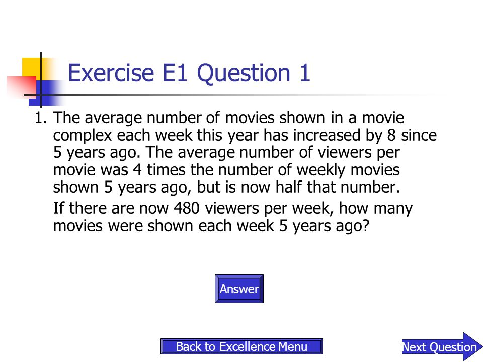 Exercise E1 Question 1 1.The average number of movies shown in a movie complex each week this year has increased by 8 since 5 years ago. The average n