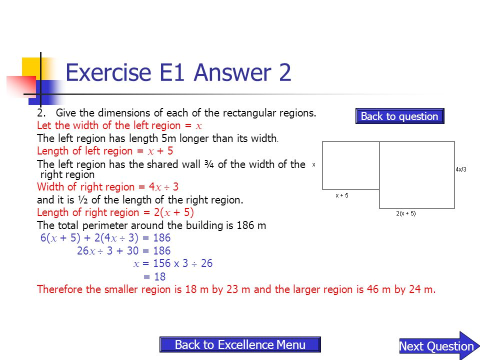 Exercise E1 Answer 2 2.Give the dimensions of each of the rectangular regions. Let the width of the left region = x The left region has length 5m long