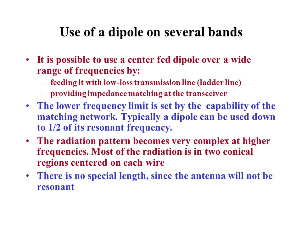 Use of a dipole on several bands It is possible to use a center fed dipole over a wide range of frequencies by: –feeding it with low-loss transmission