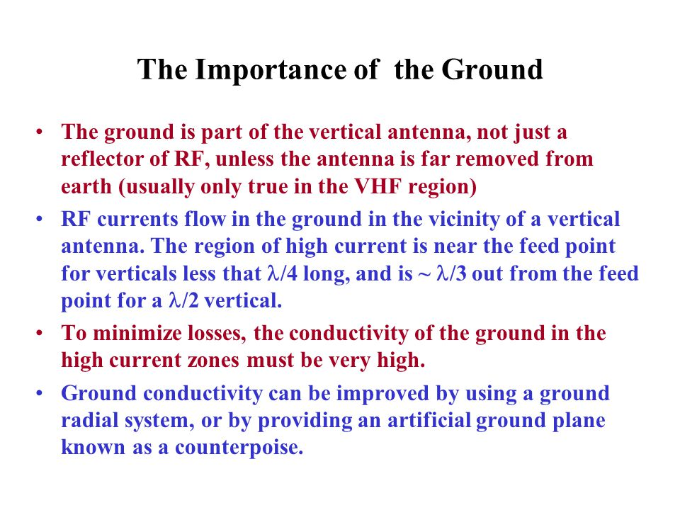 The Importance of the Ground The ground is part of the vertical antenna, not just a reflector of RF, unless the antenna is far removed from earth (usu