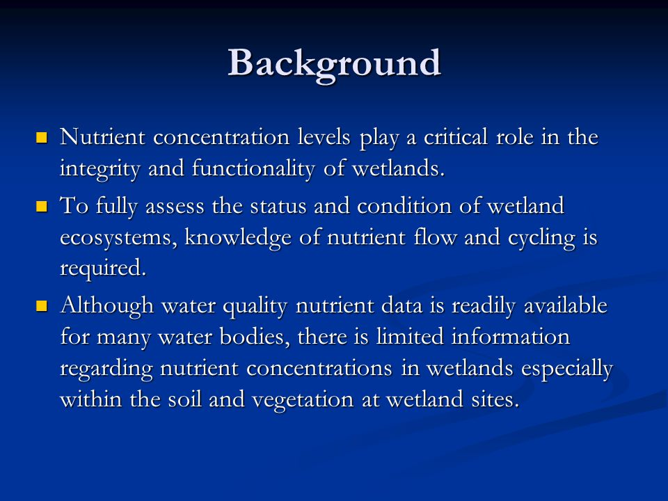 Background Nutrient concentration levels play a critical role in the integrity and functionality of wetlands. Nutrient concentration levels play a cri