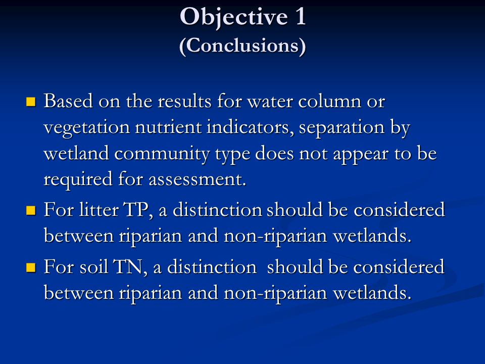Objective 1 (Conclusions) Based on the results for water column or vegetation nutrient indicators, separation by wetland community type does not appea