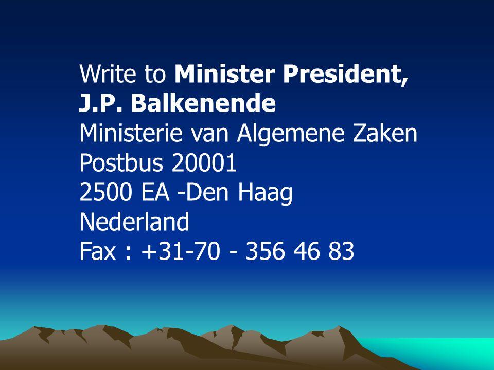 Write to Minister President, J.P. Balkenende Ministerie van Algemene Zaken Postbus 20001 2500 EA -Den Haag Nederland Fax : +31-70 - 356 46 83