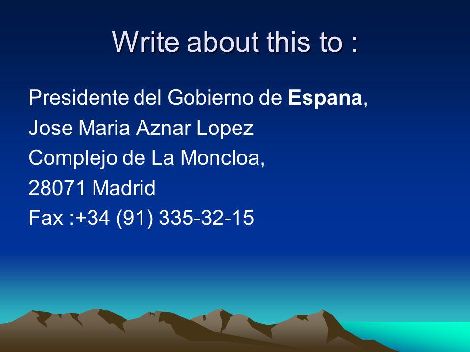 Write about this to : Presidente del Gobierno de Espana, Jose Maria Aznar Lopez Complejo de La Moncloa, 28071 Madrid Fax :+34 (91) 335-32-15