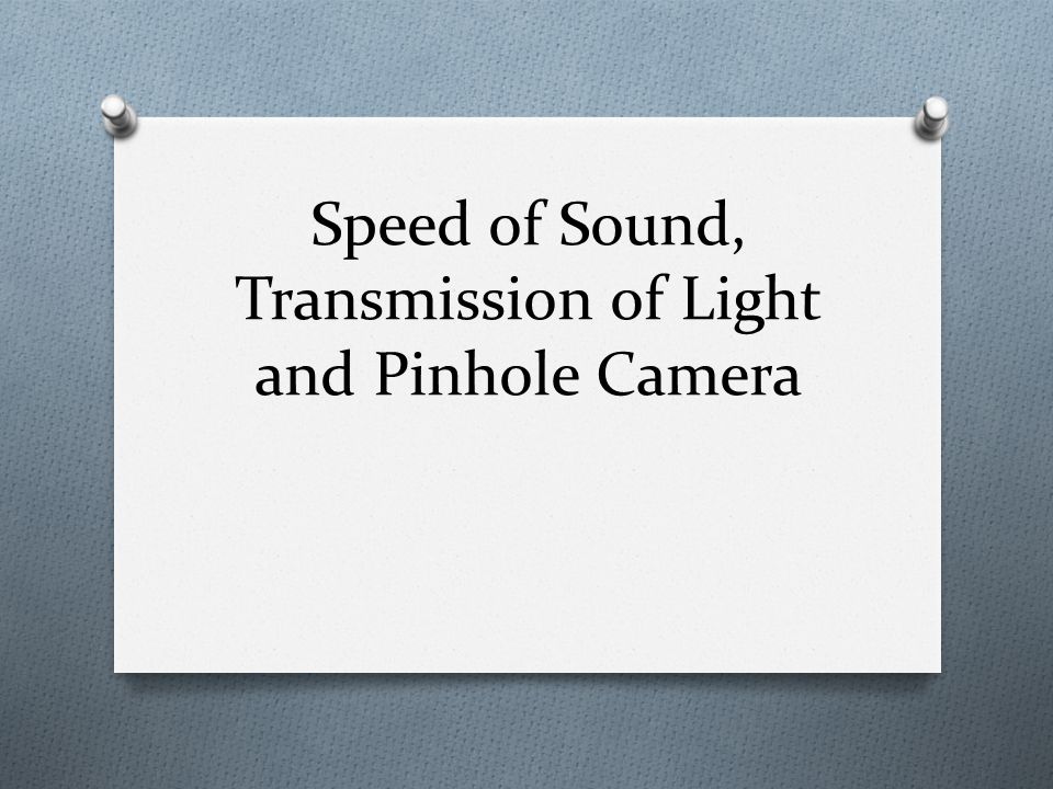 Speed of Sound, Transmission of Light and Pinhole Camera