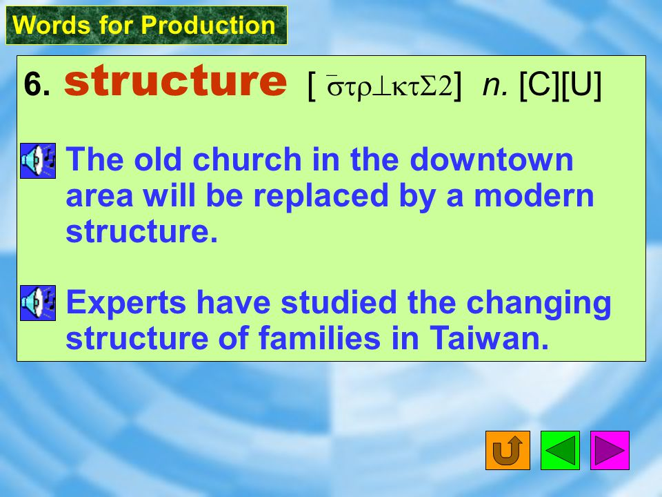 Words for Production 6.structure [ ` str^ktS2 ] n.
