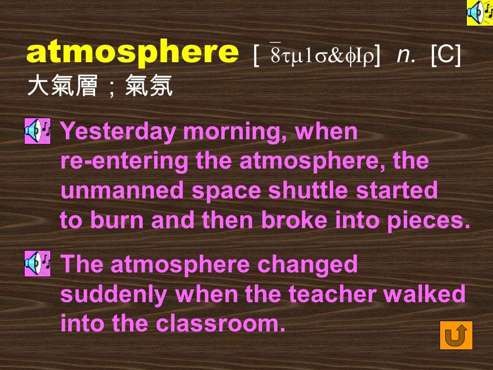 Words for Production 29.atmospheric [ &8tm1s`fErIk ] adj.