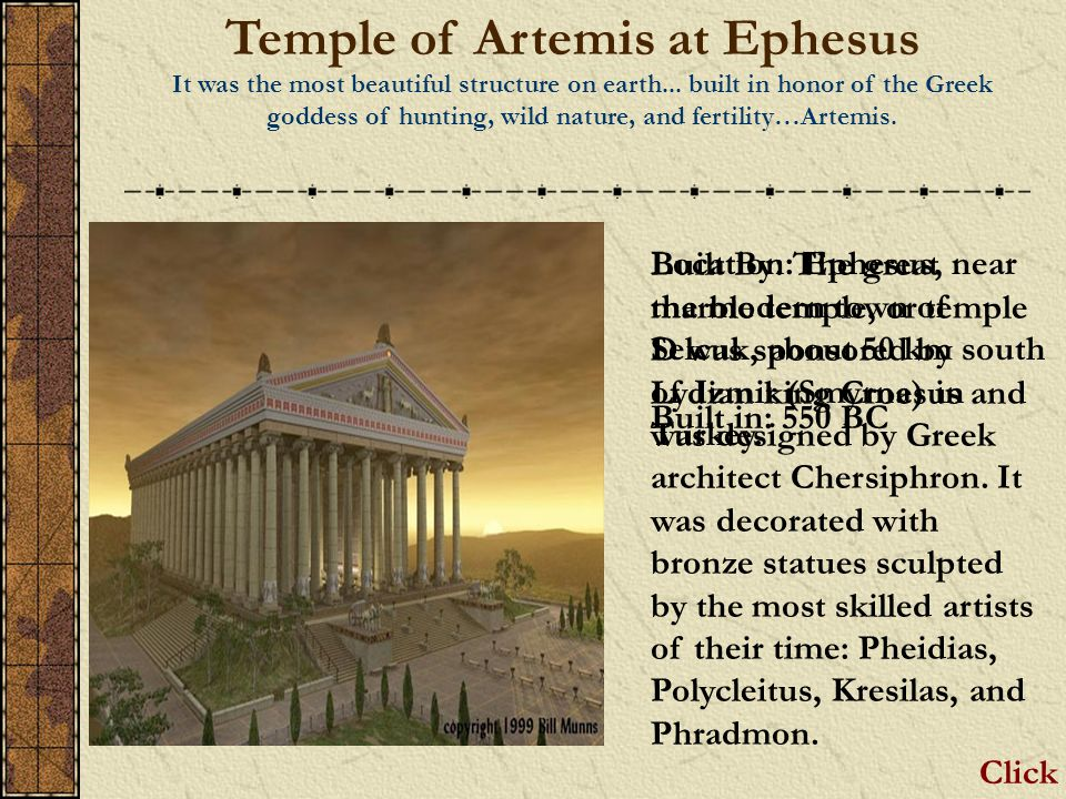 Temple of Artemis at Ephesus It was the most beautiful structure on earth...